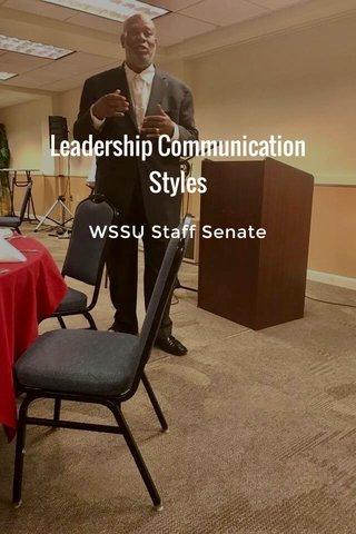 Leadership Communication Styles WSSU Staff Senate