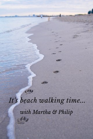 It's beach walking time... with Martha & Philip