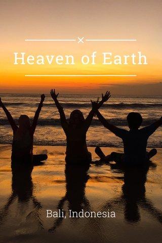 Heaven of Earth Bali, Indonesia
