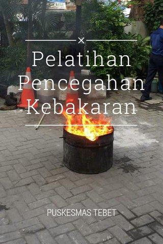 Pelatihan Pencegahan Kebakaran PUSKESMAS TEBET