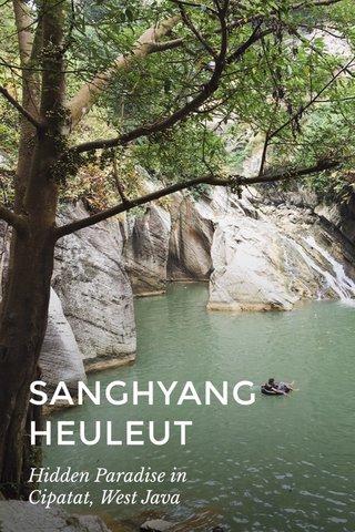 SANGHYANG HEULEUT Hidden Paradise in Cipatat, West Java