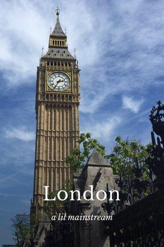 London a lil mainstream