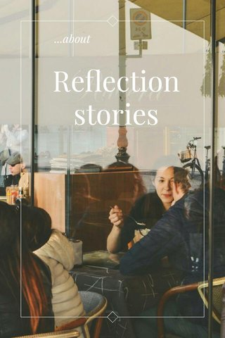 Reflection stories ...about