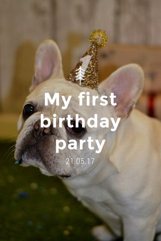 My first birthday party 21.05.17