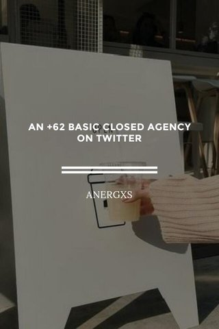 AN +62 BASIC CLOSED AGENCY ON TWITTER ANERGXS