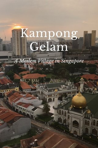Kampong Gelam A Moslem Village in Singapore
