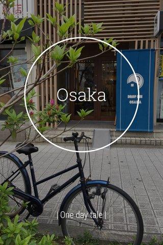 Osaka   One day tale  