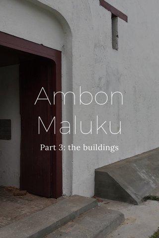 Ambon Maluku Part 3: the buildings
