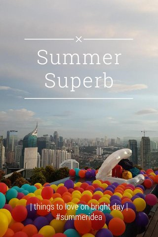 Summer Superb   things to love on bright day   #summeridea
