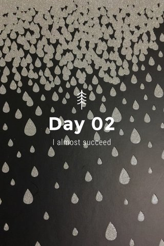Day 02 I almost succeed