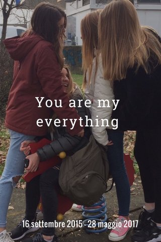 You are my everything 16 settembre 2015 - 28 maggio 2017