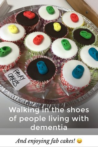 Walking in the shoes of people living with dementia And enjoying fab cakes! 😀