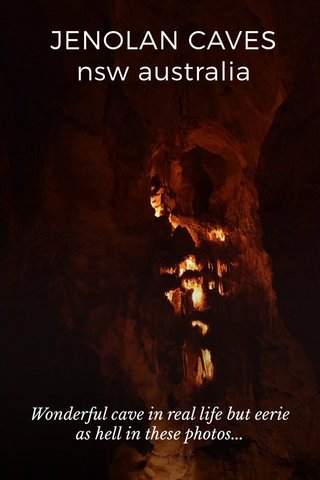 JENOLAN CAVES nsw australia Wonderful cave in real life but eerie as hell in these photos...