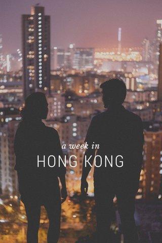 HONG KONG a week in