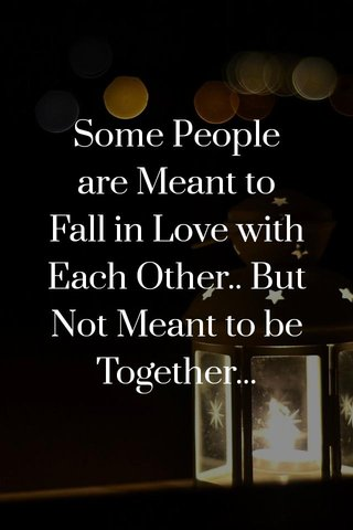 Some People are Meant to Fall in Love with Each Other.. But Not Meant to be Together...