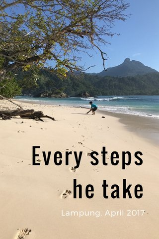 Every steps he take Lampung, April 2017