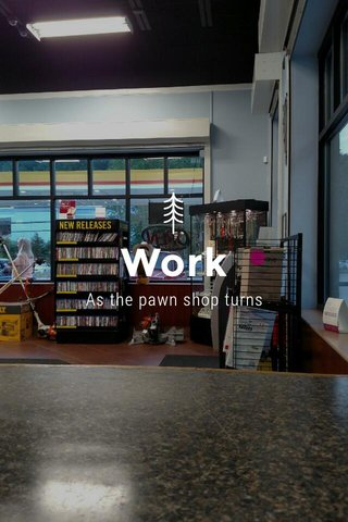 Work As the pawn shop turns
