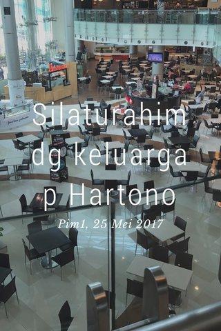Silaturahim dg keluarga p Hartono Pim1, 25 Mei 2017