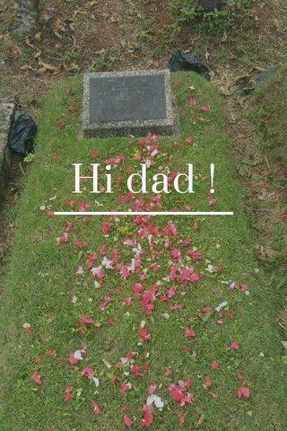 Hi dad !