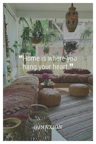 ❝Home is where you hang your heart.❞ @PANXION