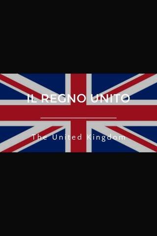 IL REGNO UNITO The United Kingdom