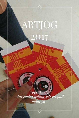 ARTJOG 2017 yogyakarta -ini cerita belum selesai jadi maaf ya-