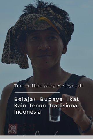 Belajar Budaya Ikat Kain Tenun Tradisional Indonesia Tenun Ikat yang Melegenda