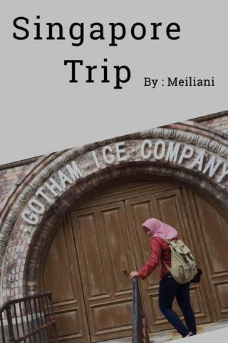 Singapore Trip By : Meiliani