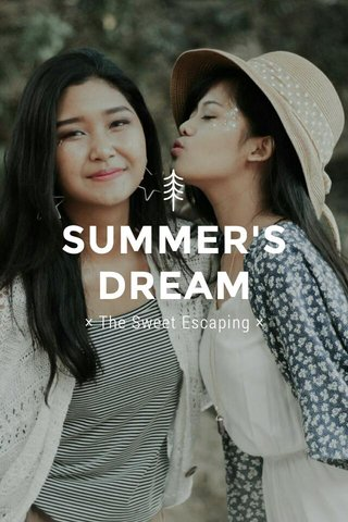 SUMMER'S DREAM × The Sweet Escaping ×