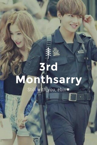 3rd Monthsarry Still with you, ebin♥