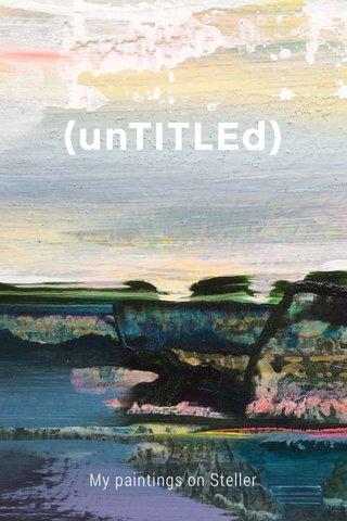 (unTITLEd) My paintings on Steller