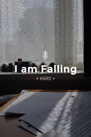 I am Falling + HARD +