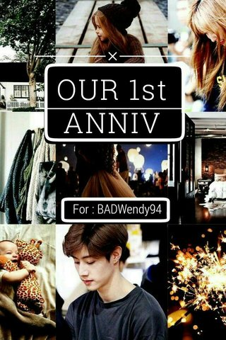 OUR 1st ANNIV For : BADWendy94