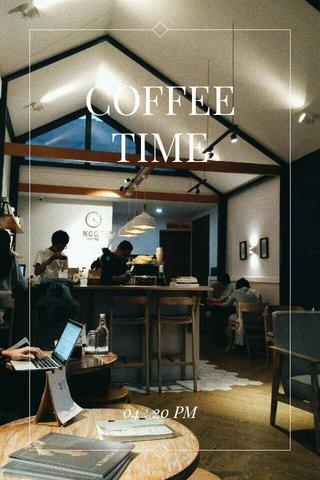COFFEE TIME 04 : 20 PM