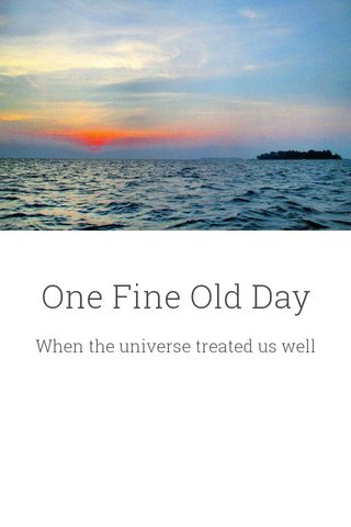 One Fine Old Day