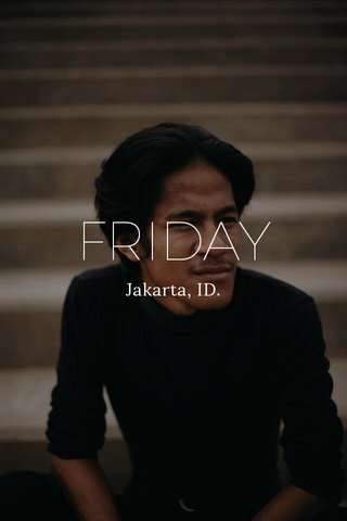 FRIDAY Jakarta, ID.