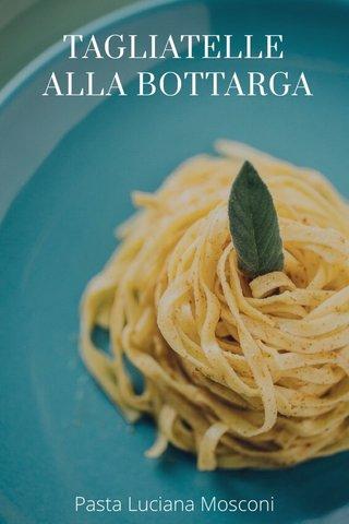 TAGLIATELLE ALLA BOTTARGA Pasta Luciana Mosconi