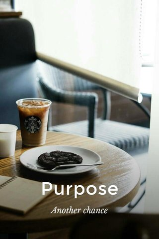 Purpose Another chance