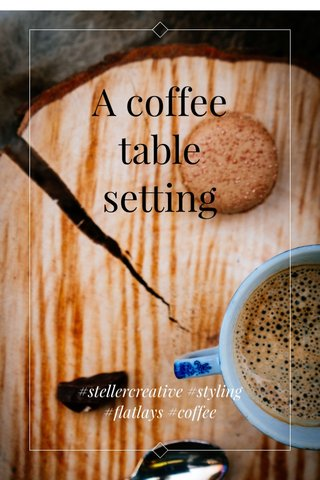 A coffee table setting #stellercreative #styling #flatlays #coffee