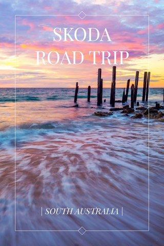 SKODA ROAD TRIP | SOUTH AUSTRALIA |