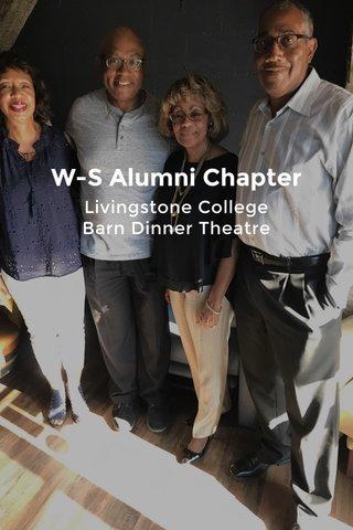 W-S Alumni Chapter Livingstone College Barn Dinner Theatre