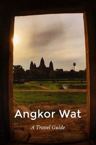 Angkor Wat A Travel Guide