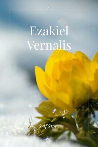 Ezakiel Vernalis Self Story