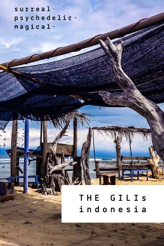 THE GILIs indonesia surreal• psychedelic• magical•