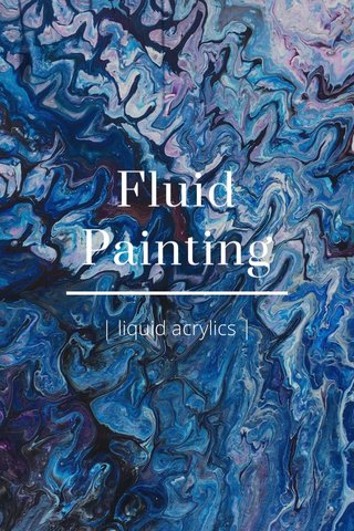 Fluid Painting | liquid acrylics |