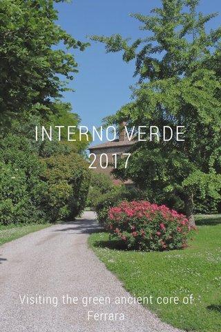 INTERNO VERDE 2017 Visiting the green ancient core of Ferrara