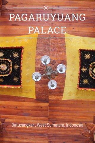 PAGARUYUANG PALACE Batusangkar , West Sumatera, Indonesia