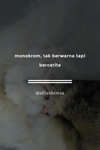monokrom, tak berwarna tapi bercerita @alfianbimaa