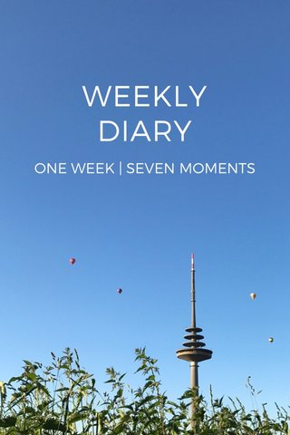 WEEKLY DIARY ONE WEEK | SEVEN MOMENTS