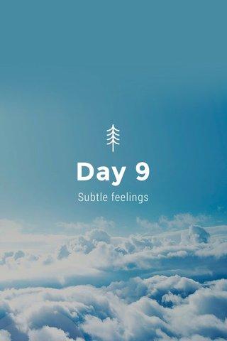 Day 9 Subtle feelings